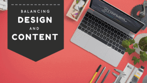 balancing design and content